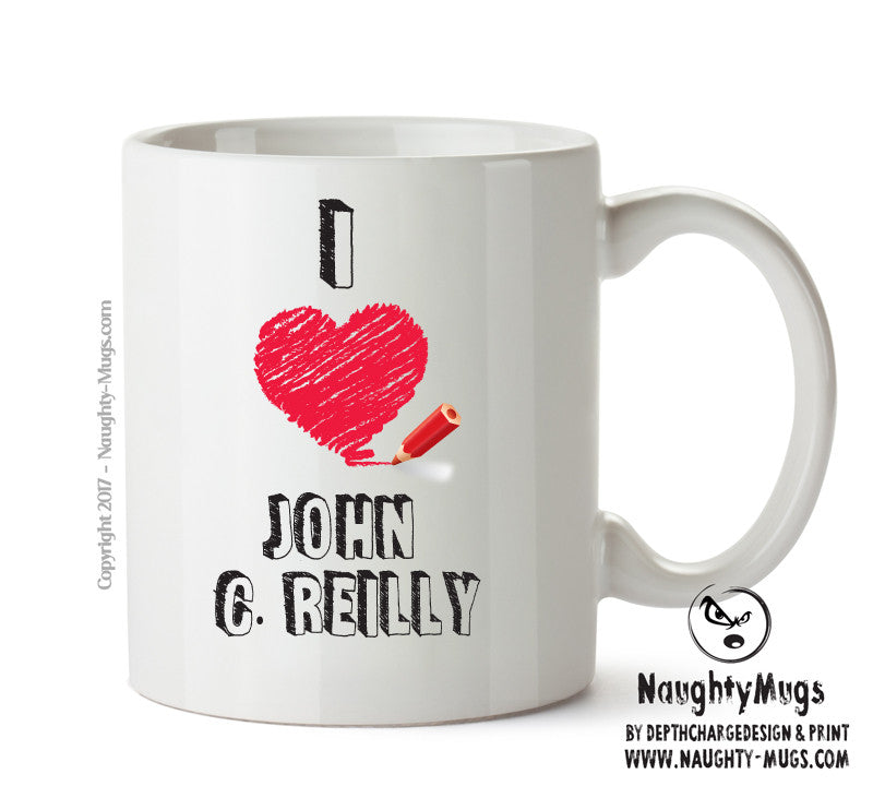 I Love John C. Reilly Celebrity Mug Gift Office Mug Funny Humour