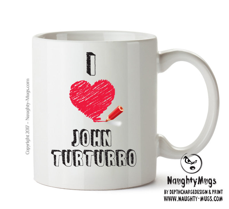 I Love John Turturro Celebrity Mug Gift Office Mug Funny Humour
