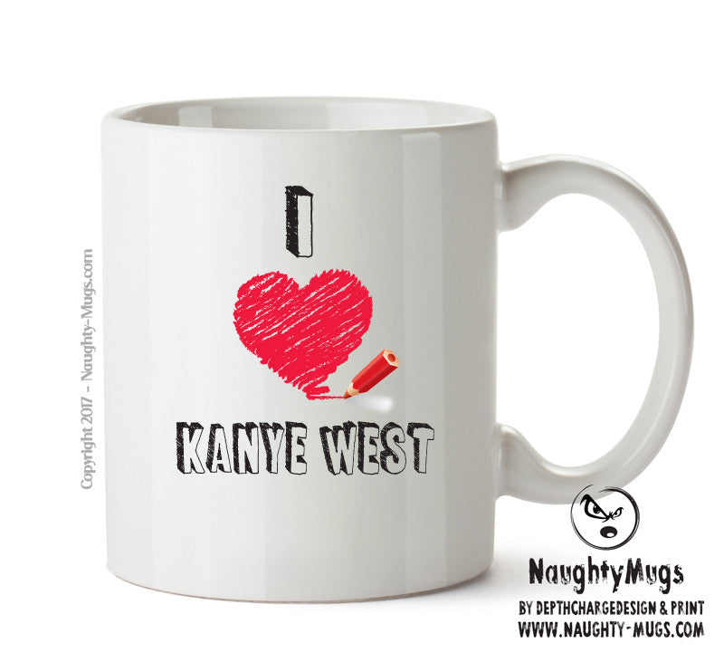 I Love KANYE WEST Celebrity Mug Gift Office Mug Funny Humour