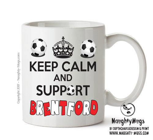 Keep Calm And Support Brentford Mug Football Mug Adult Mug Gift Office Mug Funny Humour