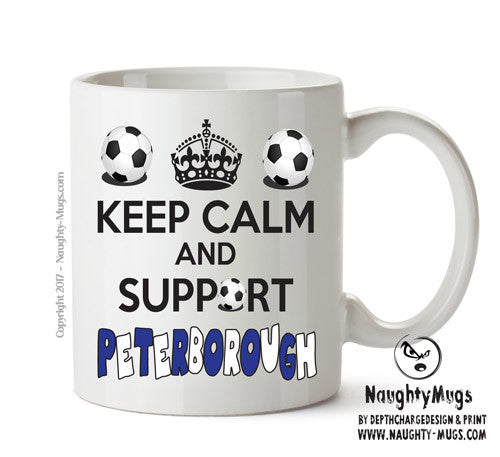 Keep Calm And Support Peterborough Mug Football Mug Adult Mug Gift Office Mug Funny Humour