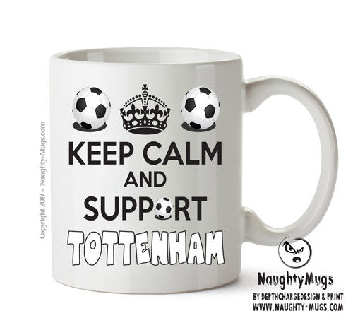 Keep Calm And Support Tottenham Mug Football Mug Adult Mug Gift Office Mug Funny Humour