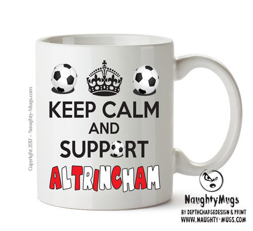Keep Calm And Support Altrincham Mug Football Mug Adult Mug Gift Office Mug Funny Humour