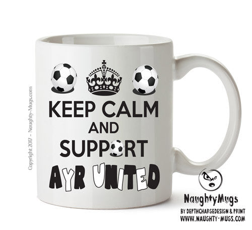 Keep Calm And Support Ayr United Mug Football Mug Adult Mug Gift Office Mug Funny Humour