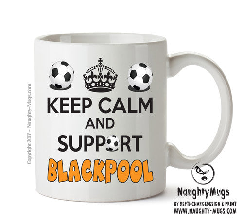 Keep Calm And Support Blackpool Mug Football Mug Adult Mug Gift Office Mug Funny Humour