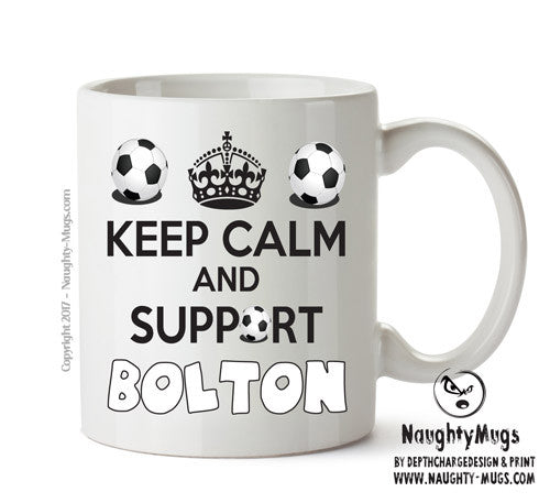 Keep Calm And Support Bolton Mug Football Mug Adult Mug Gift Office Mug Funny Humour