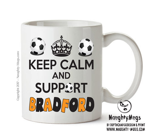 Keep Calm And Support Bradford City Mug Football Mug Adult Mug Gift Office Mug Funny Humour