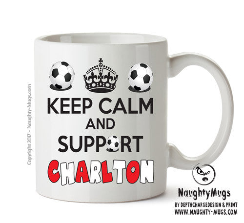 Keep Calm And Support Charlton Athletic Mug Football Mug Adult Mug Gift Office Mug Funny Humour