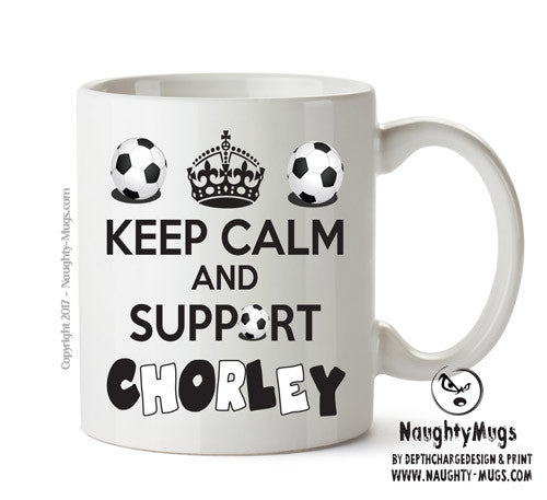Keep Calm And Support Chorley Mug Football Mug Adult Mug Gift Office Mug Funny Humour