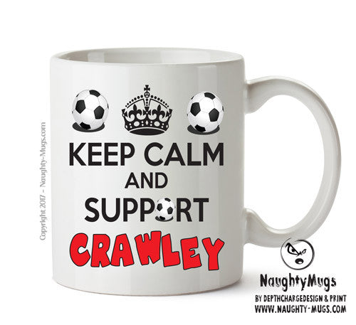 Keep Calm And Support Crawley Mug Football Mug Adult Mug Gift Office Mug Funny Humour