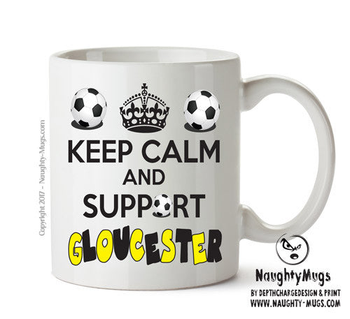 Keep Calm And Support Gloucester Mug Football Mug Adult Mug Gift Office Mug Funny Humour