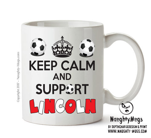 Keep Calm And Support Lincoln Mug Football Mug Adult Mug Gift Office Mug Funny Humour