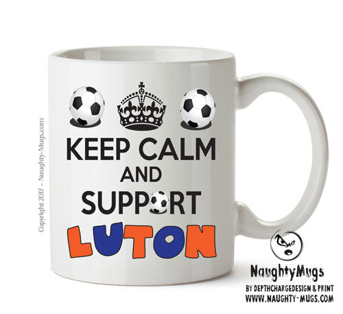 Keep Calm And Support Luton Mug Football Mug Adult Mug Gift Office Mug Funny Humour