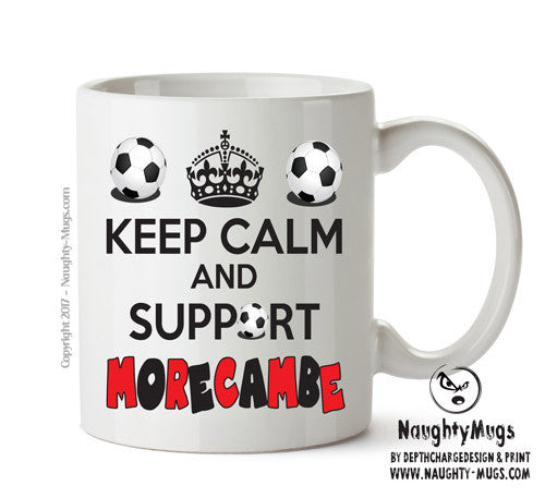 Keep Calm And Support Morecambe Mug Football Mug Adult Mug Gift Office Mug Funny Humour