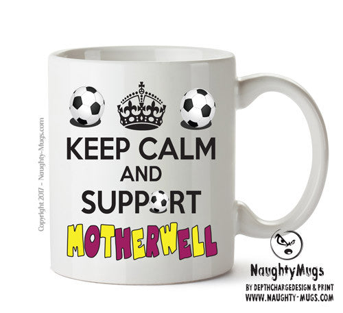 Keep Calm And Support Motherwell Mug Football Mug Adult Mug Gift Office Mug Funny Humour