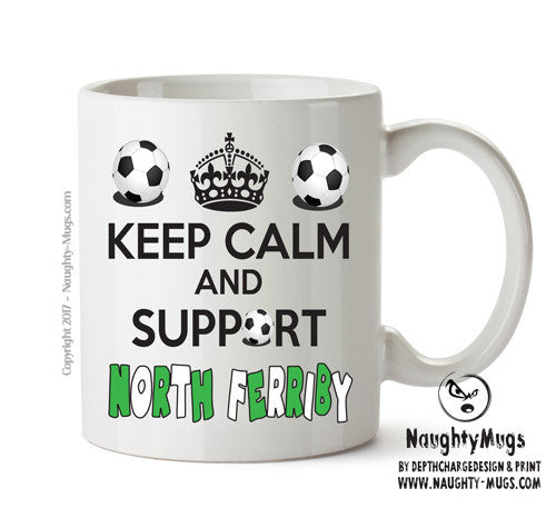 Keep Calm And Support North Ferriby Mug Football Mug Adult Mug Gift Office Mug Funny Humour