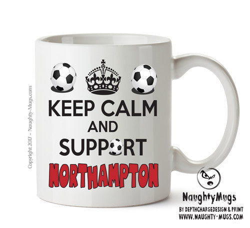Keep Calm And Support Northampton Mug Football Mug Adult Mug Gift Office Mug Funny Humour