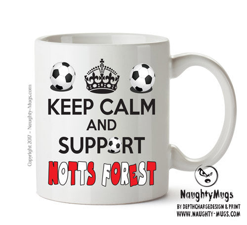 Keep Calm And Support Notts Forest Mug Football Mug Adult Mug Gift Office Mug Funny Humour