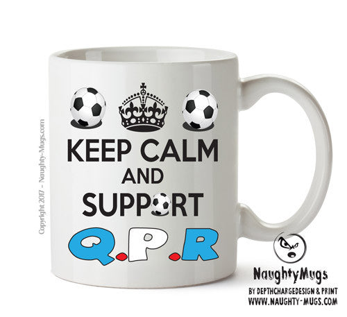 Keep Calm And Support QPR Mug Football Mug Adult Mug Gift Office Mug Funny Humour