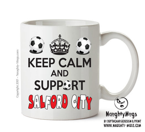 Keep Calm And Support Salford City Mug Football Mug Adult Mug Gift Office Mug Funny Humour