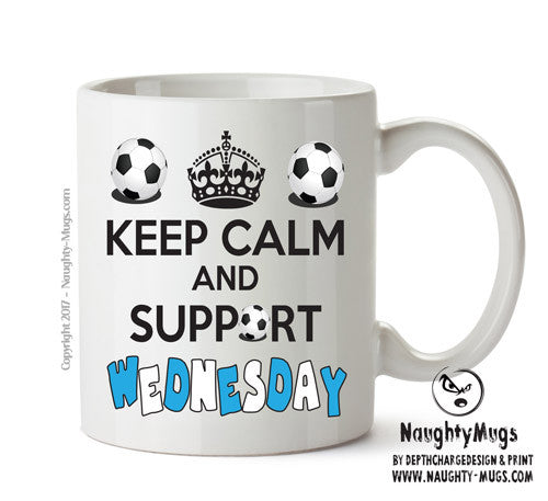 Keep Calm And Support Sheffield Wednesday Mug Football Mug Adult Mug Gift Office Mug Funny Humour