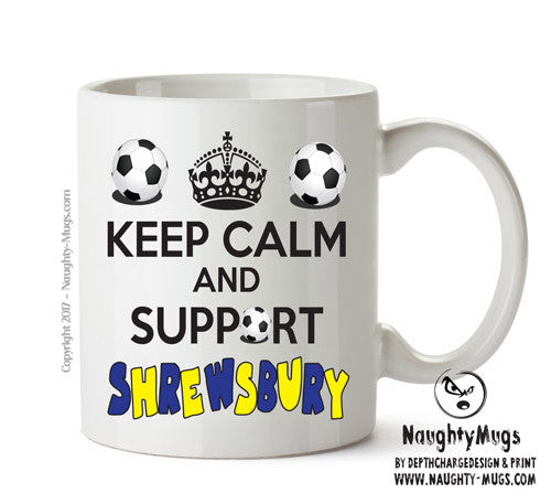 Keep Calm And Support Shrewsbury Mug Football Mug