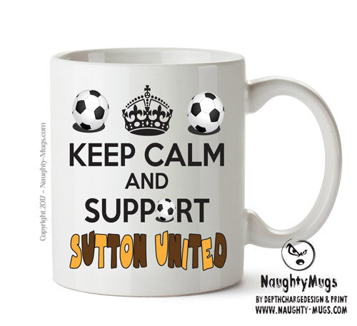 Keep Calm And Support Sutton United Mug Football Mug Adult Mug Gift Office Mug Funny Humour