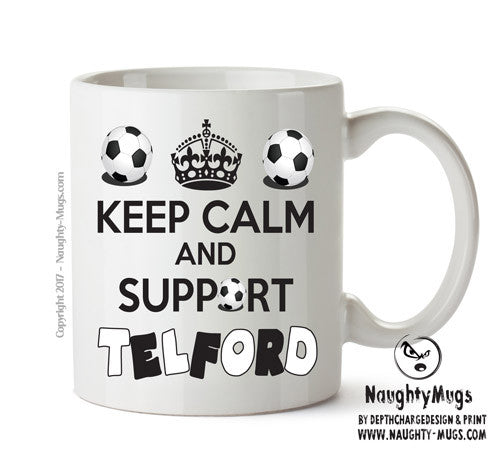 Keep Calm And Support Telford Mug Football Mug Adult Mug Gift Office Mug Funny Humour