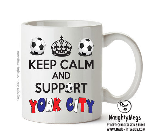 Keep Calm And Support York City Mug Football Mug Adult Mug Gift Office Mug Funny Humour