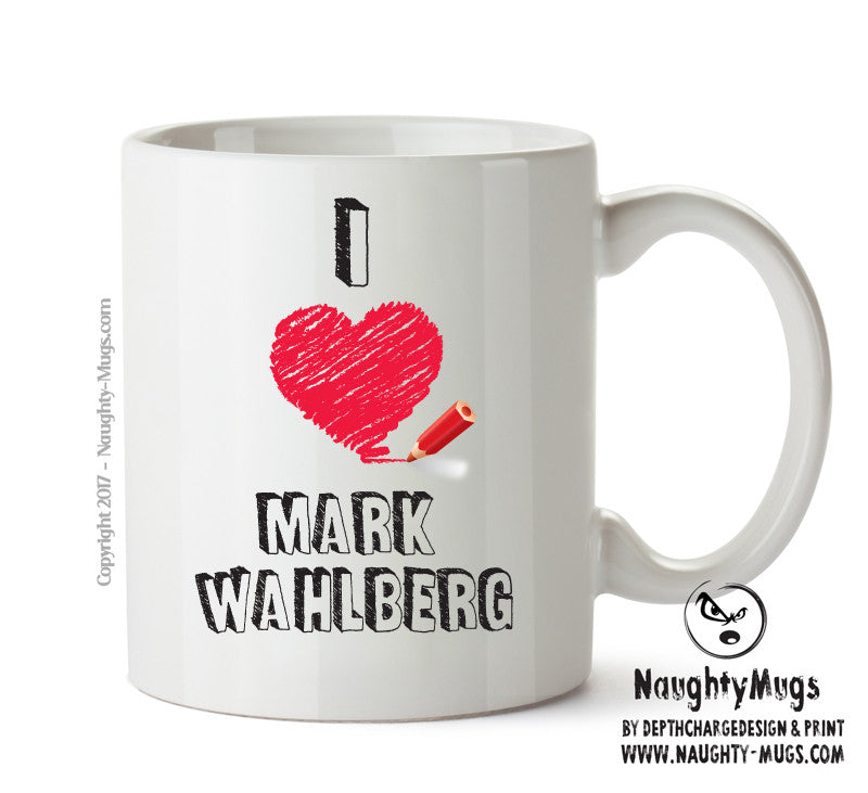 I Love Mark Wahlberg Celebrity Mug Gift Office Mug Funny Humour