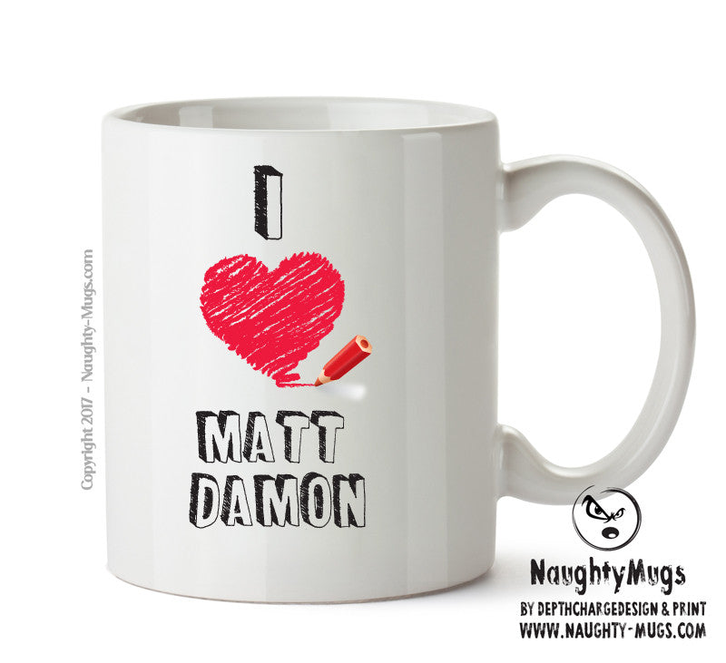 I Love Matt Damon Celebrity Mug Gift Office Mug Funny Humour