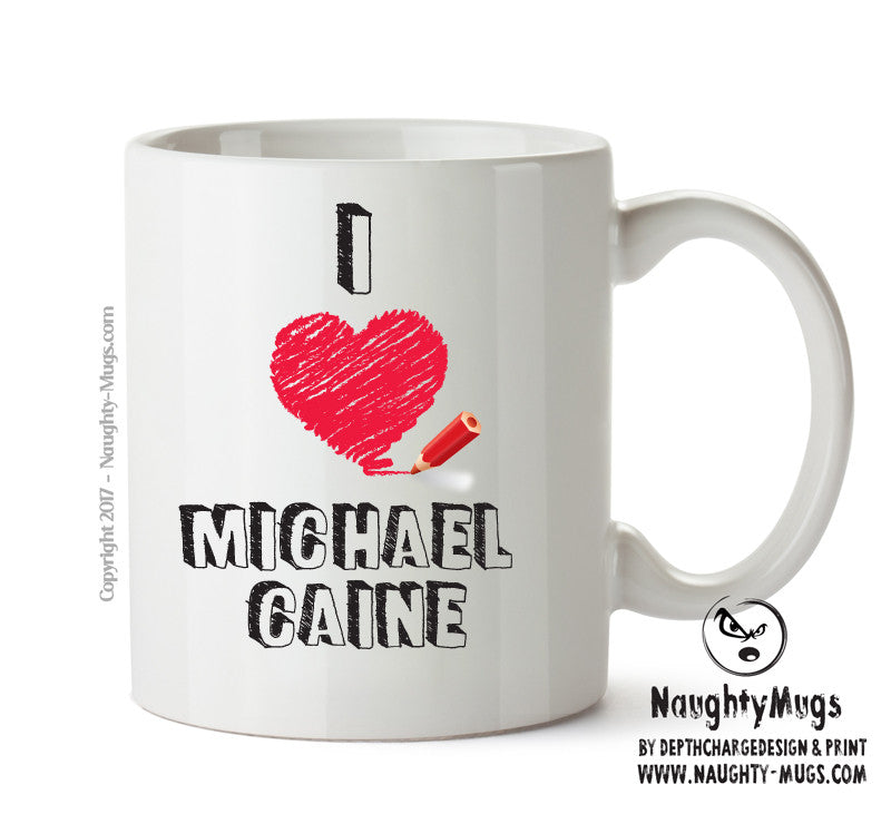 I Love Michael Caine Celebrity Mug Gift Office Mug Funny Humour