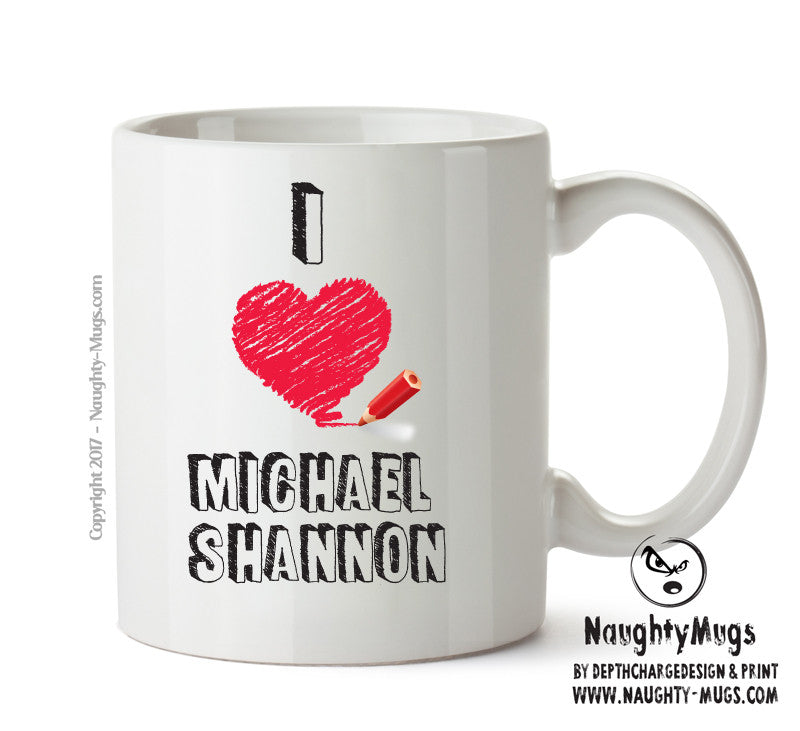 I Love Michael Shannon Celebrity Mug Gift Office Mug Funny Humour