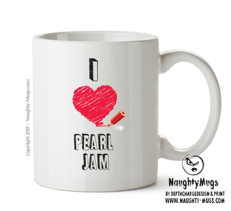 I Love PEARL JAM Celebrity Mug Gift Office Mug Funny Humour