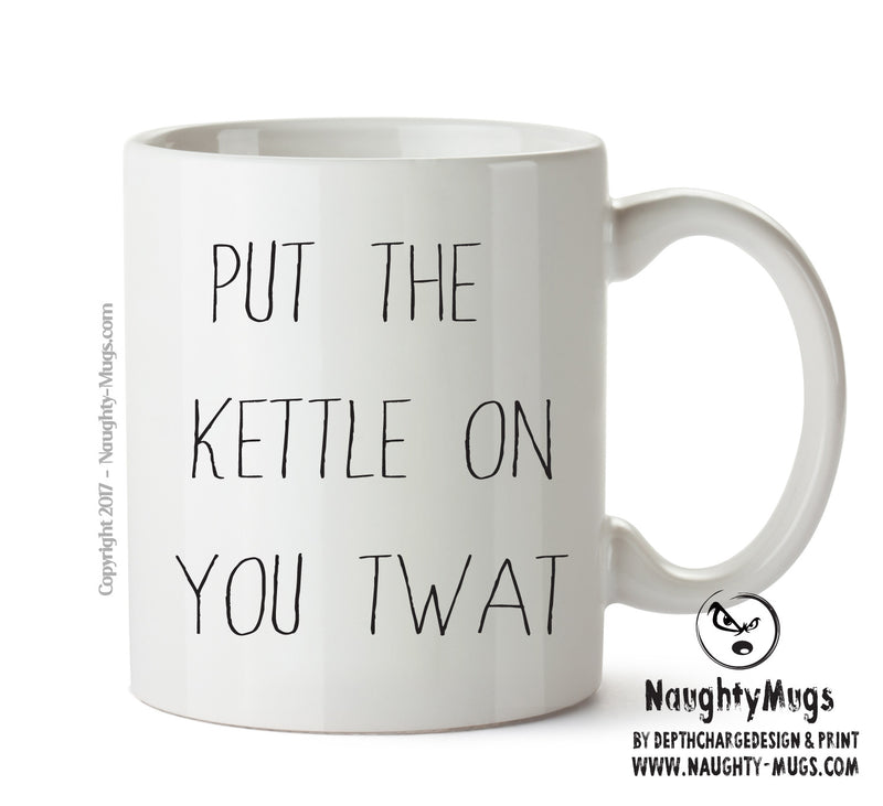 Put The Kettle On You Twat - Adult Mug