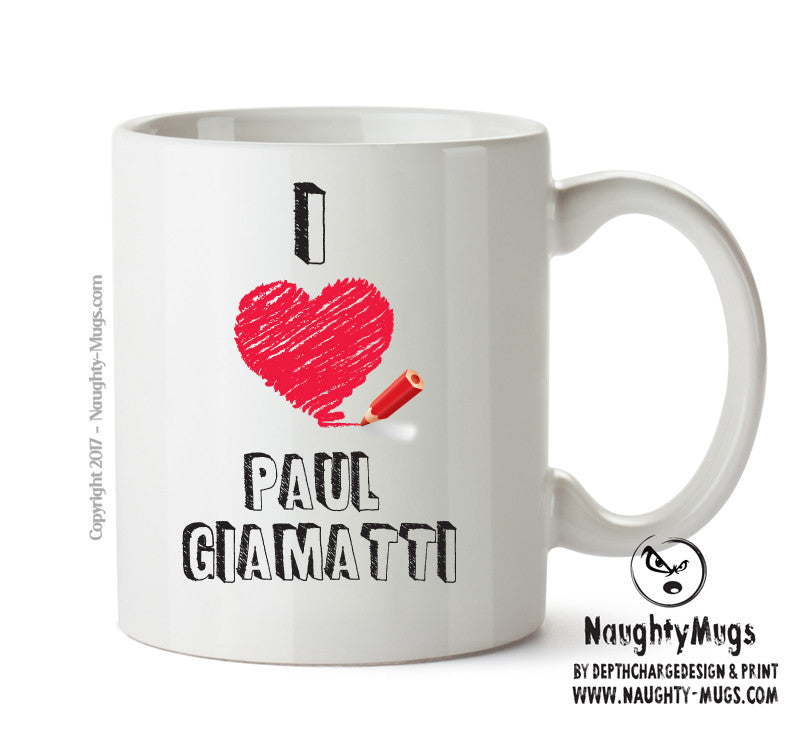 I Love Paul Giamatti Celebrity Mug Gift Office Mug Funny Humour