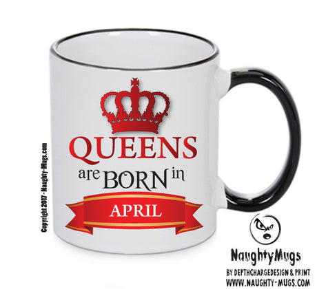 Queens Are Born In April Queen Mug Adult Mug Gift Office Mug Funny Humour