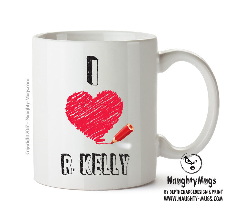 I Love R. KELLY Celebrity Mug Gift Office Mug Funny Humour