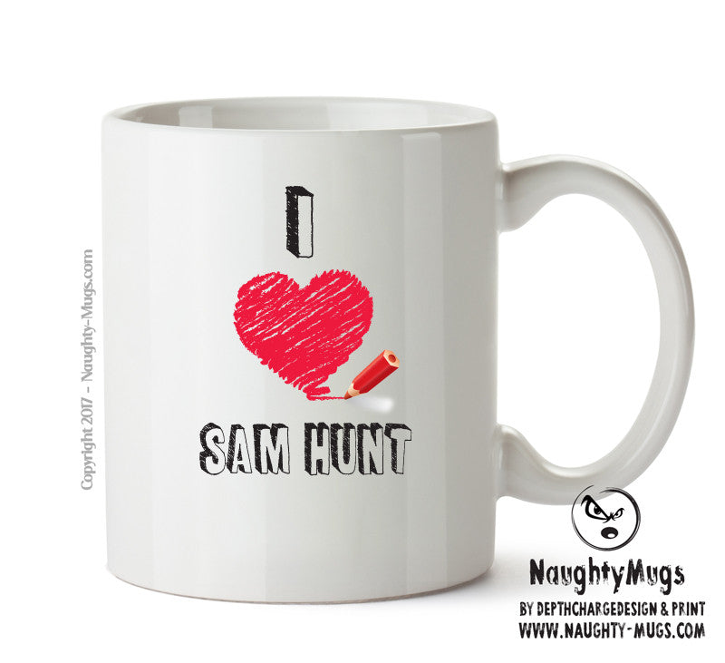 I Love SAM HUNT Celebrity Mug Gift Office Mug Funny Humour