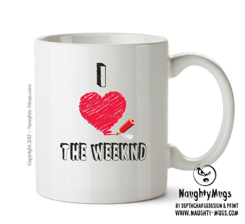 I Love THE WEEKND Celebrity Mug Gift Office Mug Funny Humour