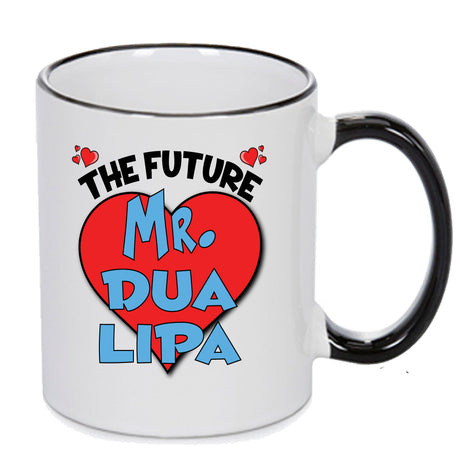 The Future Mr. Dua Lipa - PERFECT GIFT, OFFICE PRESENT - SECRET SANTA - CHRISTMAS OR BIRTHDAY PRESENT - ANY CELEBRITY NAME