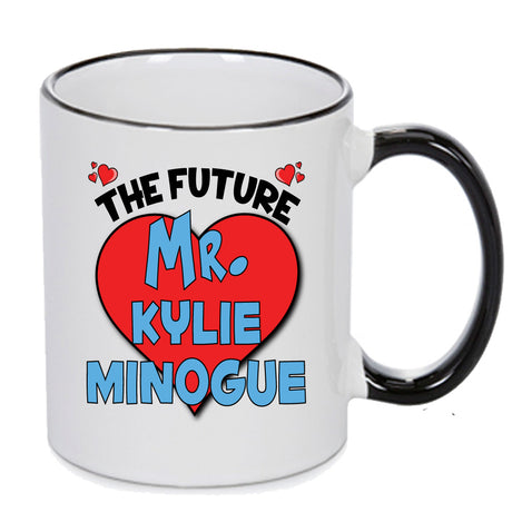 The Future Mr. Kylie Minogue - PERFECT GIFT, OFFICE PRESENT - SECRET SANTA - CHRISTMAS OR BIRTHDAY PRESENT - ANY CELEBRITY NAME