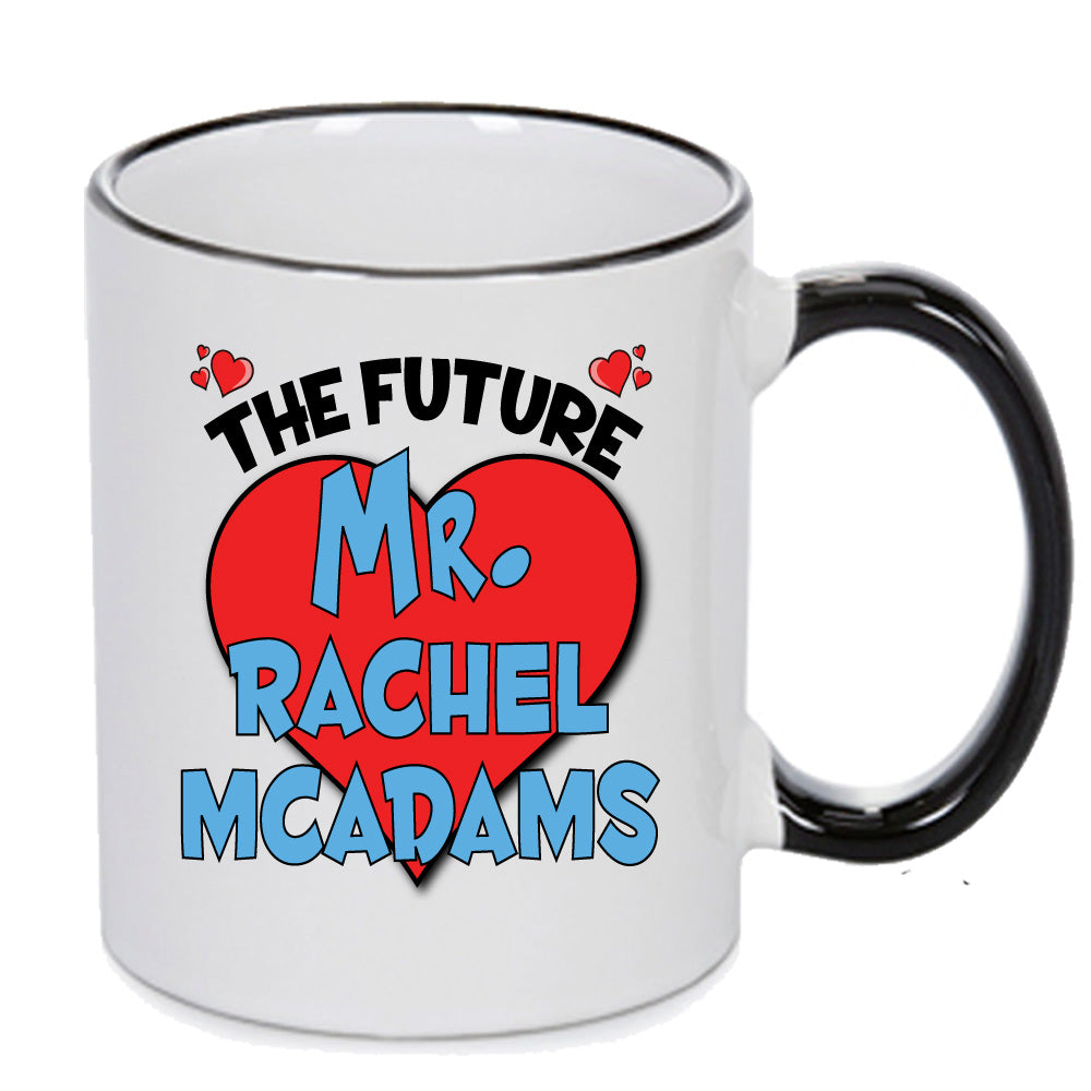 The Future Mr. Rachel Mcadams - PERFECT GIFT, OFFICE PRESENT - SECRET SANTA - CHRISTMAS OR BIRTHDAY PRESENT - ANY CELEBRITY NAME