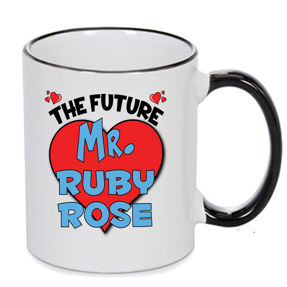 The Future Mr. Ruby Rose - PERFECT GIFT, OFFICE PRESENT - SECRET SANTA - CHRISTMAS OR BIRTHDAY PRESENT - ANY CELEBRITY NAME