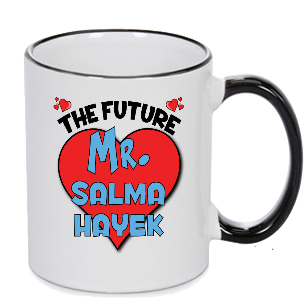 The Future Mr. Salma Hayek - PERFECT GIFT, OFFICE PRESENT - SECRET SANTA - CHRISTMAS OR BIRTHDAY PRESENT - ANY CELEBRITY NAME