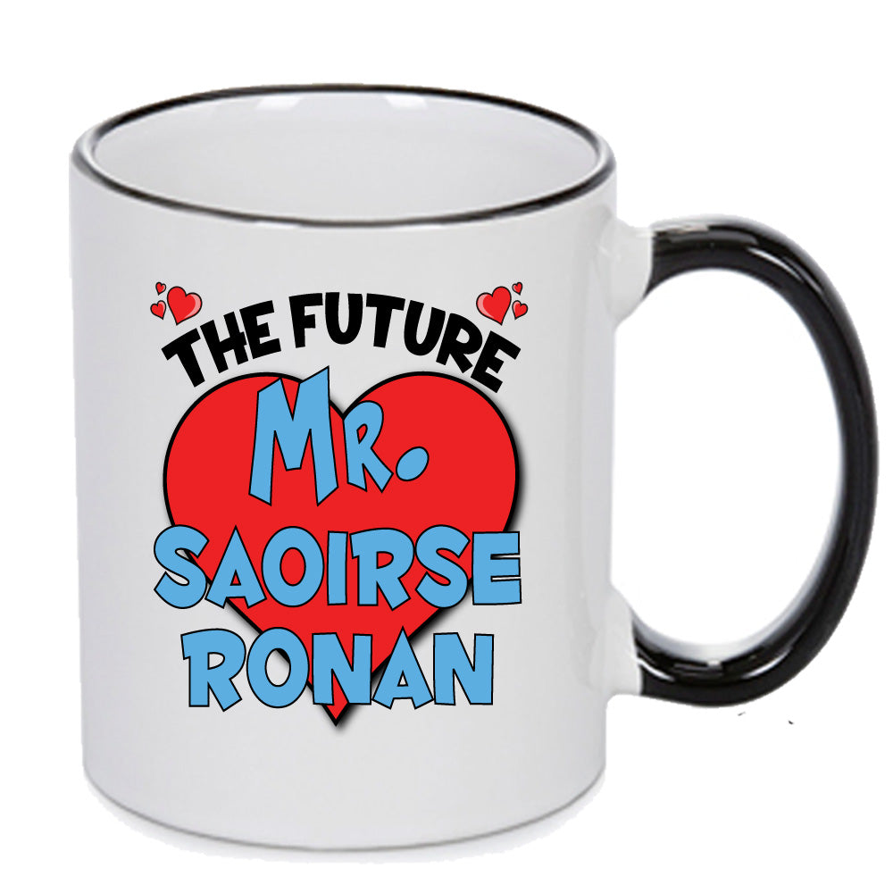 The Future Mr. Saoirse Ronan - PERFECT GIFT, OFFICE PRESENT - SECRET SANTA - CHRISTMAS OR BIRTHDAY PRESENT - ANY CELEBRITY NAME