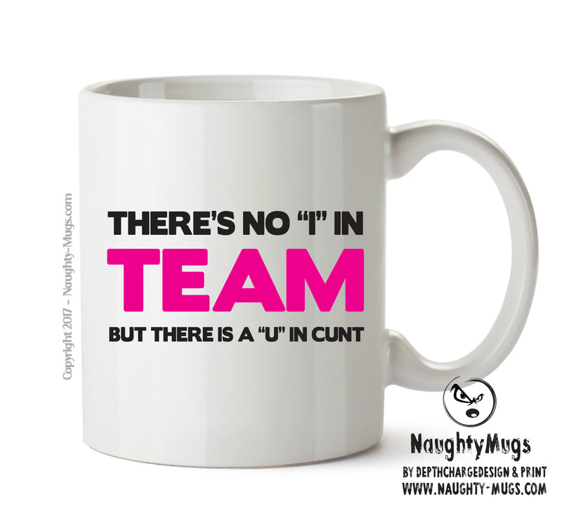 Theres No I In Team But A U In Cunt - Adult Mug