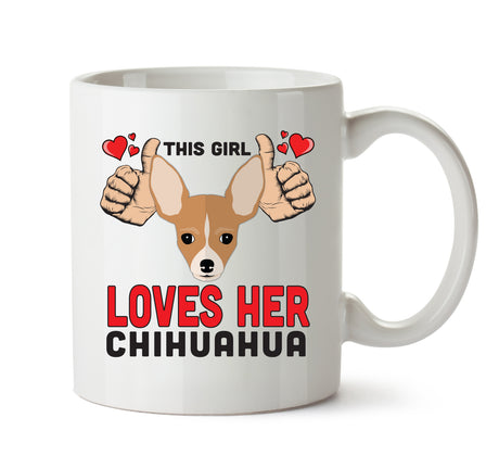 This girl loves her Chihuahua - A Perfect Doggy Gift for all dog lovers and Dog Owners. Treat your Birthday Dog lover with Present Xmas office Gift