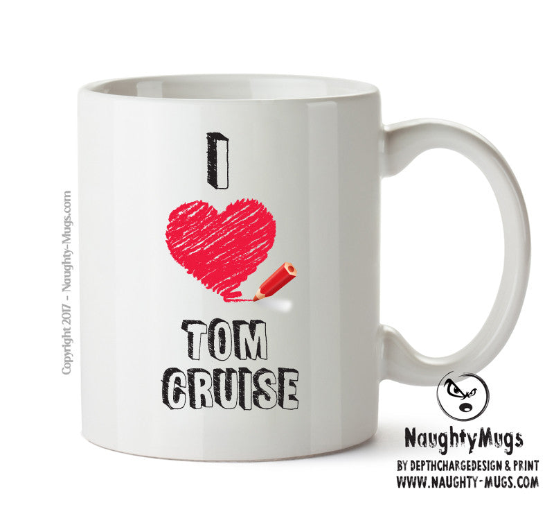 I Love Tom Cruise Celebrity Mug Gift Office Mug Funny Humour