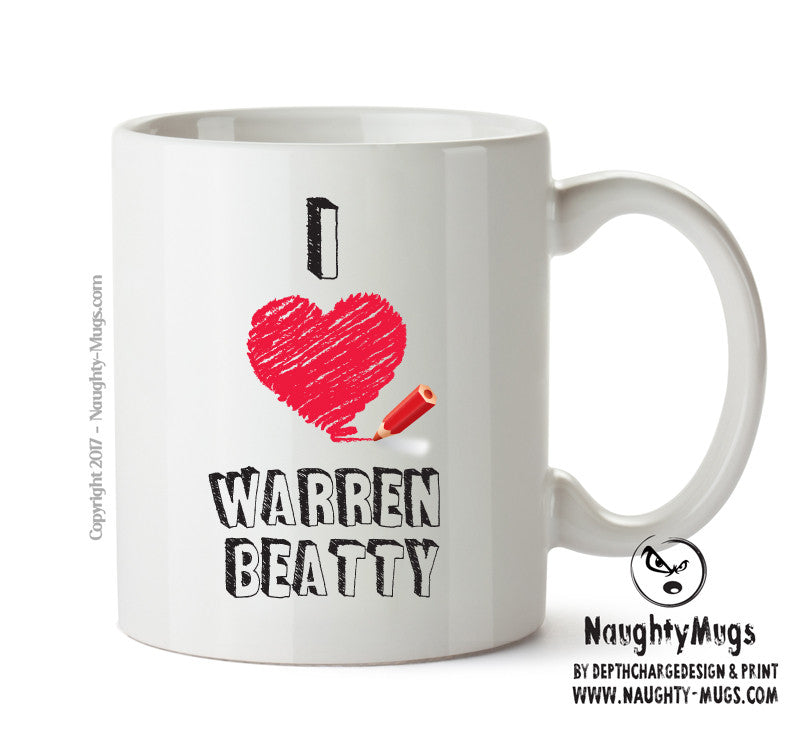 I Love Warren Beatty Celebrity Mug Gift Office Mug Funny Humour